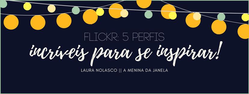 Flickr: 5 perfis incríveis para se inspirar